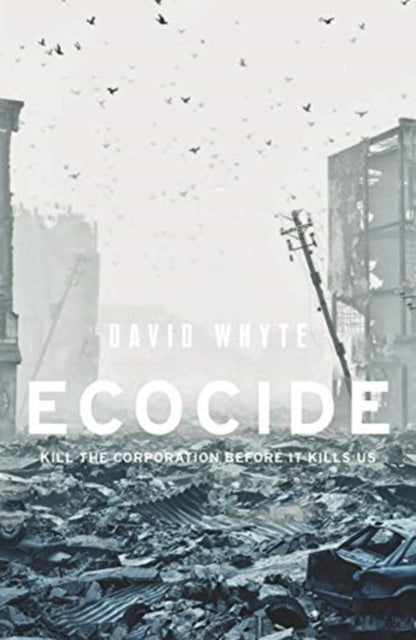 Ecocide : Kill the Corporation Before it Kills Us-9781526146984