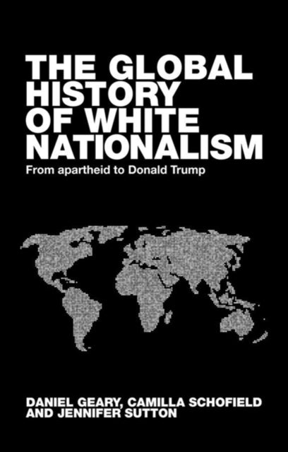 Global White Nationalism : From Apartheid to Trump-9781526147073