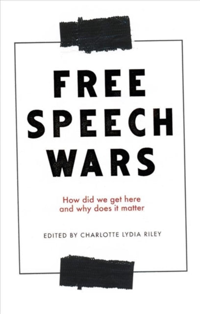 The Free Speech Wars : How Did We Get Here and Why Does it Matter?-9781526151162