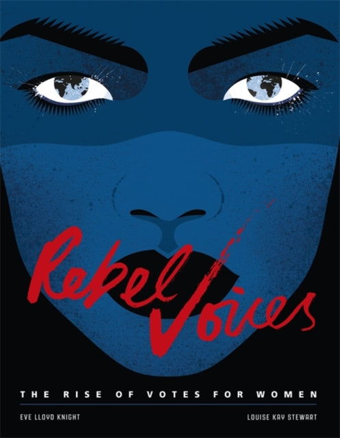 Rebel Voices : The Rise of Votes for Women-9781526300232