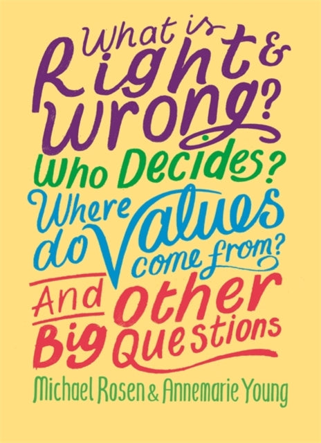 What is Right and Wrong? Who Decides? Where Do Values Come From? And Other Big Questions-9781526304940