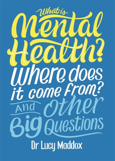 What is Mental Health? Where does it come from? And Other Big Questions-9781526311139