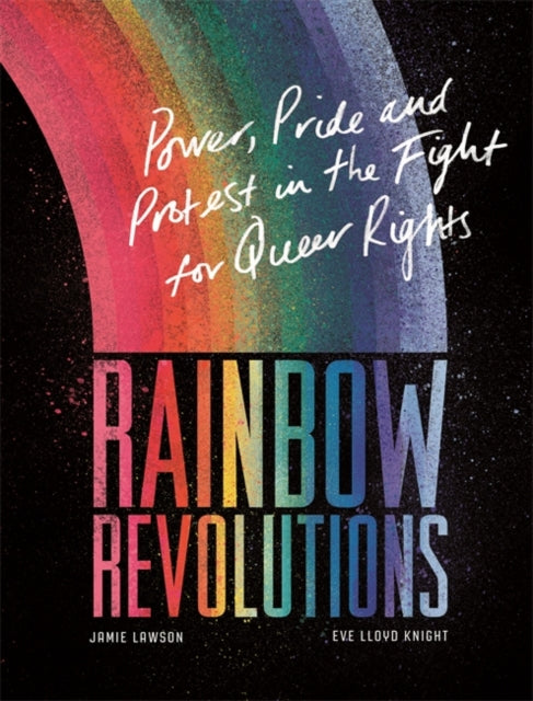 Rainbow Revolutions : Power, Pride and Protest in the Fight for Queer Rights-9781526361257
