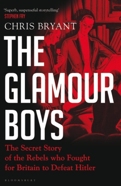 The Glamour Boys : The Secret Story of the Rebels who Fought for Britain to Defeat Hitler-9781526601711