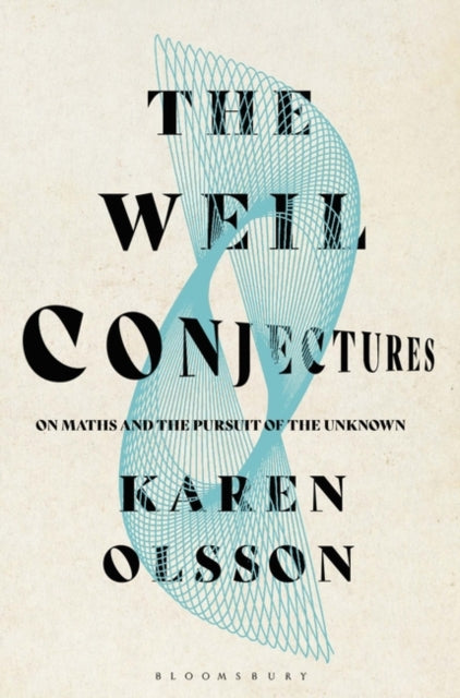 The Weil Conjectures : On Maths and the Pursuit of the Unknown-9781526607539