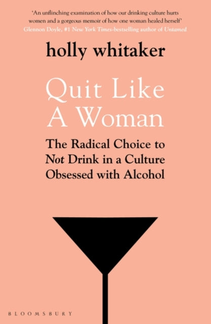 Quit Like a Woman : The Radical Choice to Not Drink in a Culture Obsessed with Alcohol-9781526612250