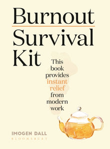 Burnout Survival Kit : Instant relief from modern work-9781526628435
