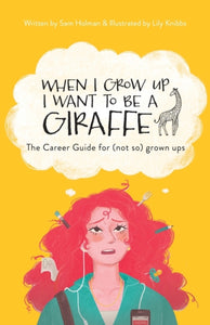 When I Grow Up I Want To Be A Giraffe - the career guide for (not-so) grown ups-9781527267398