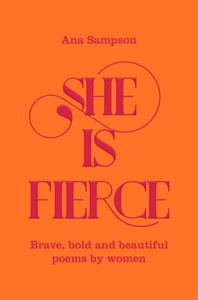 She is Fierce : Brave, Bold  and Beautiful Poems by Women-9781529003154