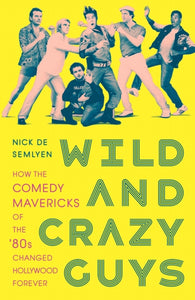 Wild and Crazy Guys : How the Comedy Mavericks of the '80s Changed Hollywood Forever-9781529015805