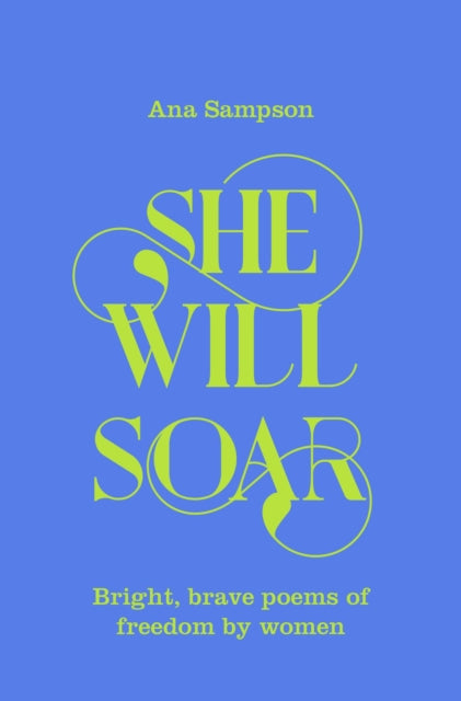 She Will Soar : Bright, brave poems about freedom by women-9781529040043