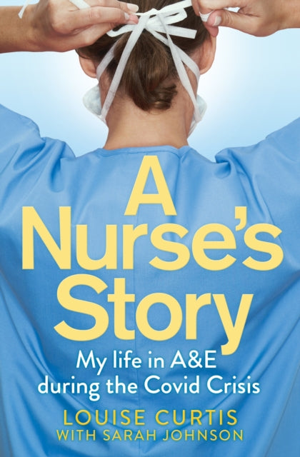 A Nurse's Story : My Life in A&E During the Covid Crisis-9781529058932