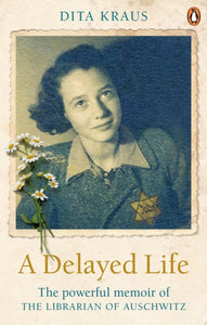 A Delayed Life : The true story of the Librarian of Auschwitz-9781529106053