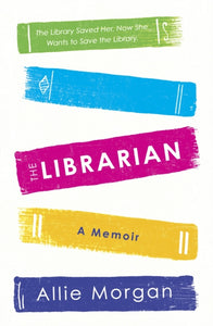 The Librarian : The Library Saved Her. Now She Wants To Save The Library-9781529107425