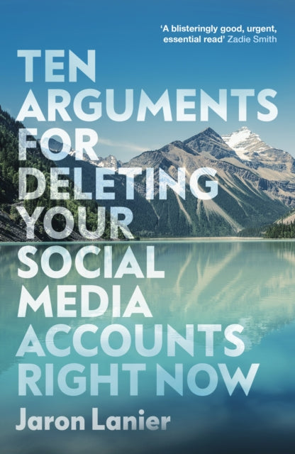 Ten Arguments For Deleting Your Social Media Accounts Right Now-9781529112405