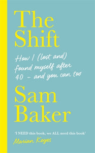 The Shift : How I (lost and) found myself after 40 - and you can too-9781529329766