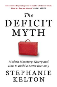The Deficit Myth : Modern Monetary Theory and How to Build a Better Economy-9781529352528