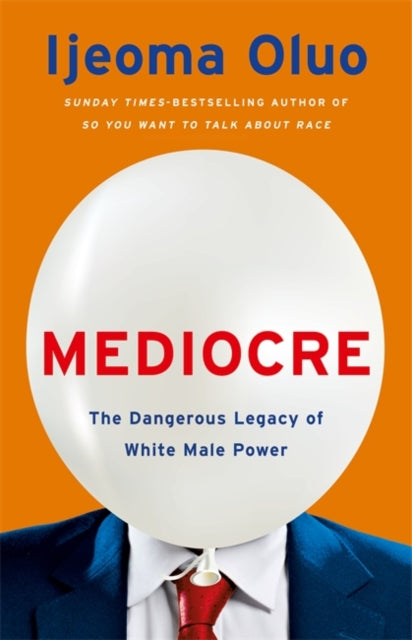 Mediocre : The Dangerous Legacy of White Male Power-9781529353792