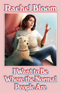 I Want to Be Where the Normal People Are : The laugh out loud collection from the creator of Crazy Ex-Girlfriend-9781529354638