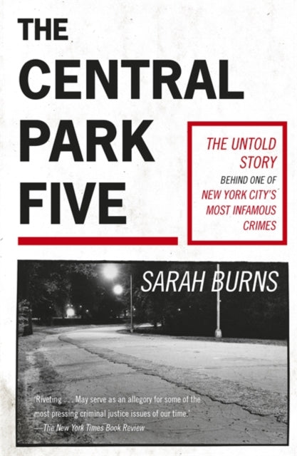 The Central Park Five : A story revisited in light of the acclaimed new Netflix series When They See Us, directed by Ava DuVernay-9781529358971