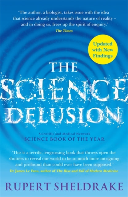 The Science Delusion : Freeing the Spirit of Enquiry (NEW EDITION)-9781529393224