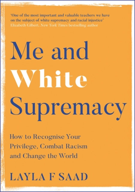Me and White Supremacy : How to Recognise Your Privilege, Combat Racism and Change the World-9781529405101