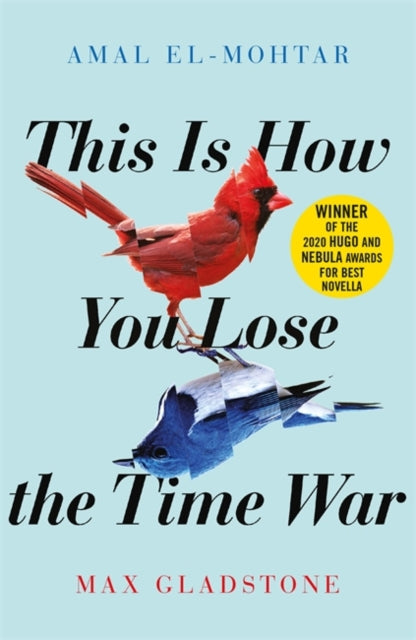 This is How You Lose the Time War : An epic time-travelling love story, winner of the Hugo and Nebula Awards for Best Novella-9781529405231