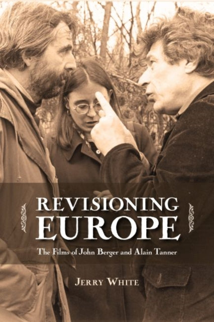 Revisioning Europe : The Films of John Berger and Alain Tanner-9781552385500