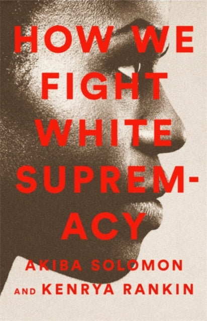 How We Fight White Supremacy : A Field Guide to Black Resistance-9781568588490