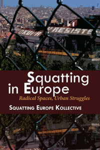 Squatting In Europe : Radical Spaces, Urban Struggles-9781570272578
