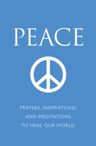 Peace : Prayers, Inspirations and Meditations to Heal our World-9781578264650
