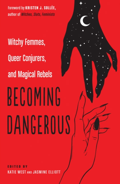 Becoming Dangerous : Witchy Femmes, Queer Conjurers, and Magical Rebels-9781578636709