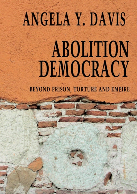 Abolition Democracy - Open Media Series : Beyond Empire, Prisons, and Torture-9781583226957