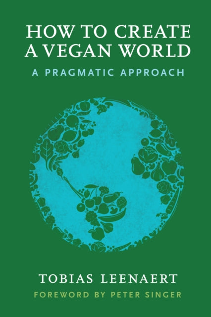 How to Create a Vegan World : A Pragmatic Approach-9781590565704