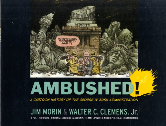 Ambushed! : A Cartoon History of the George W. Bush Administration-9781594515828