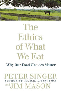 The Ethics Of What We Eat-9781594866876
