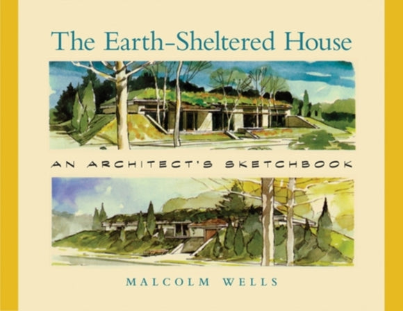 The Earth-Sheltered House : An Architect's Sketchbook-9781603581073