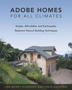 Adobe Homes for All Climates : Simple, Affordable, and Earthquake-Resistant Natural Building Techniques-9781603582575