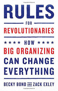 Rules for Revolutionaries : How Big Organizing Can Change Everything-9781603587273