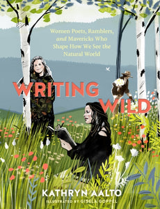 Writing Wild: Women Poets, Ramblers and Mavericks Who Shape How We See the Natural World-9781604699272