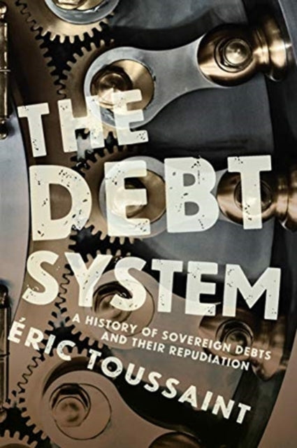 Debt System : A History of Sovereign Debts and their Repudiation-9781608463091