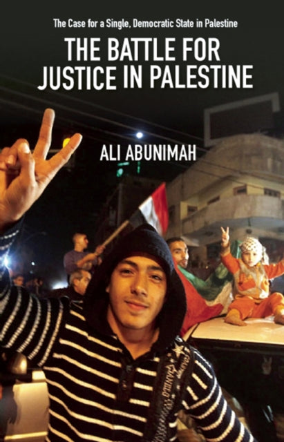 The Battle For Justice In Palestine : The Case for a Single Democratic State in Palestine-9781608463244
