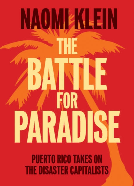 The Battle For Paradise : Puerto Rico Takes on the Disaster Capitalists-9781608463572