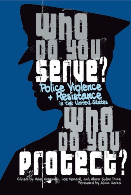 Who Do You Serve, Who Do You Protect? : Police Violence and Resistance in the United States-9781608466122