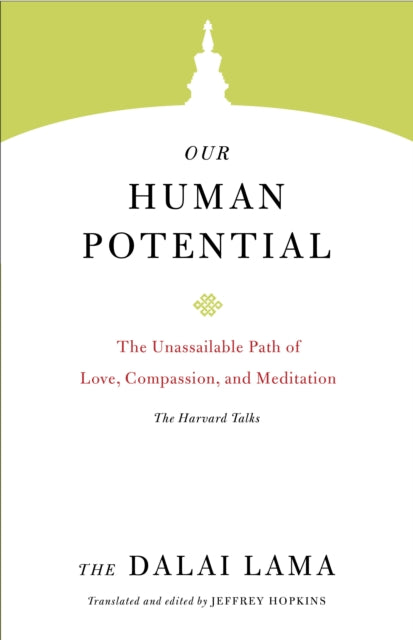 Our Human Potential : The Unassailable Path of Love, Compassion, and Meditation-9781611806786