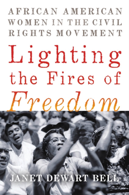 Lighting The Fires Of Freedom : African American Women in the Civil Rights Movement-9781620973356