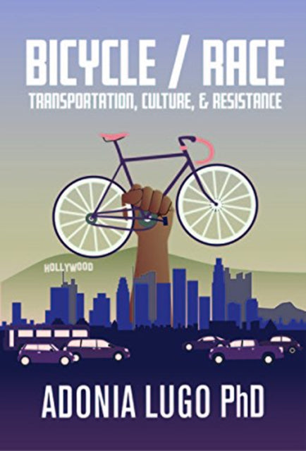 Bicycle / Race : Transportation, Culture, & Resistance-9781621067641