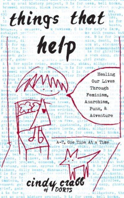 Things That Help: Healing Our Lives Through Feminism, Anarchism, Punk, & Adventure-9781621068648