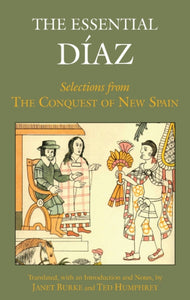 The Essential Diaz : Selections from The Conquest of New Spain-9781624660023