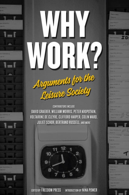 Why Work? : Arguments for the Leisure Society-9781629635767